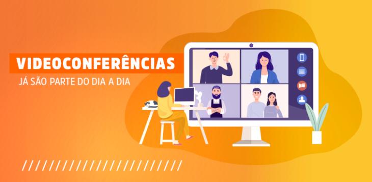 Videoconferências fazem parte do dia a dia